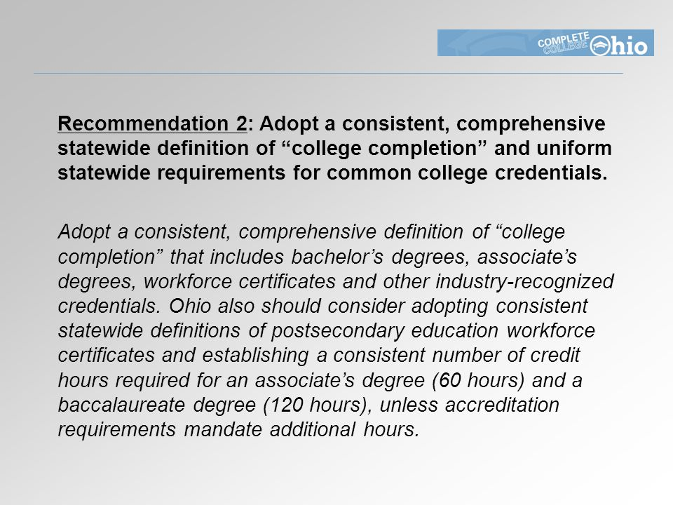 Recommendation 2: Adopt a consistent, comprehensive statewide definition of college completion and uniform statewide requirements for common college credentials.