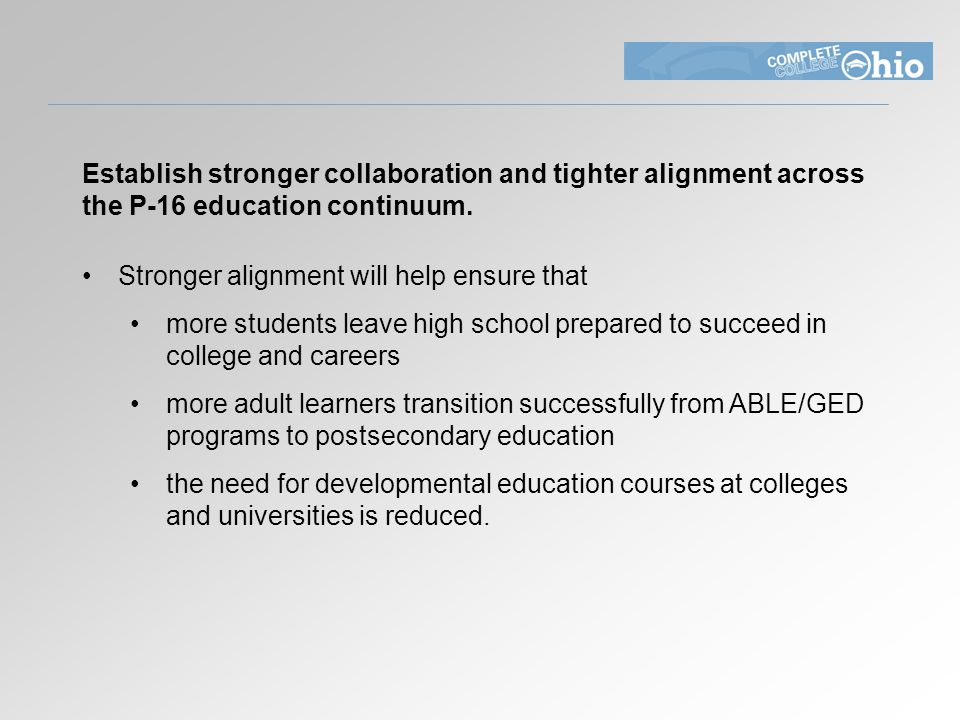 Establish stronger collaboration and tighter alignment across the P-16 education continuum.