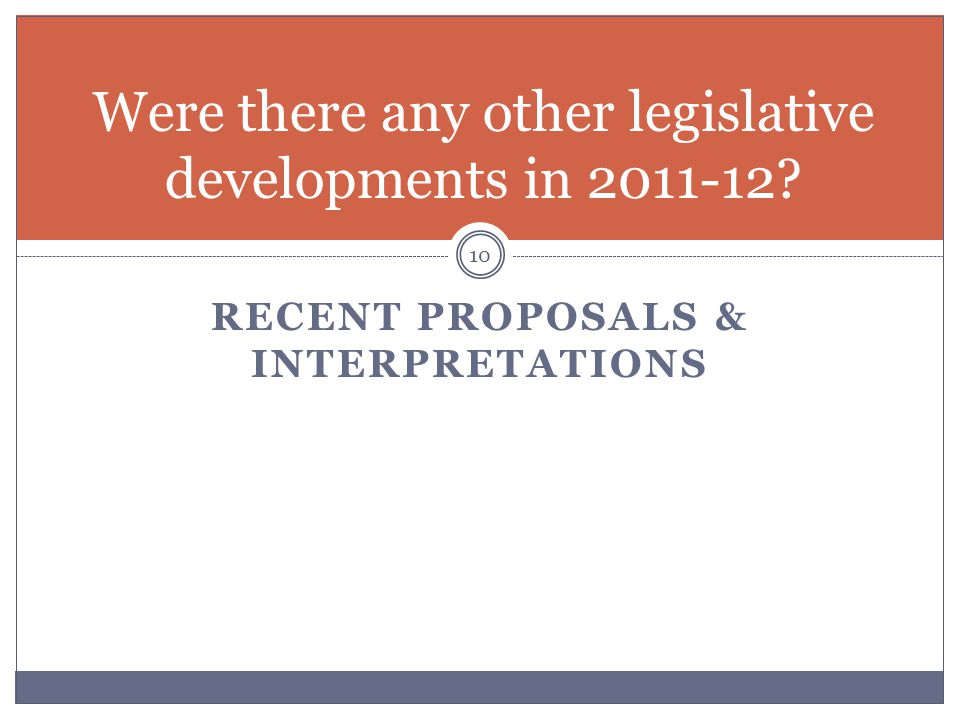 RECENT PROPOSALS & INTERPRETATIONS 10 Were there any other legislative developments in 2011-12