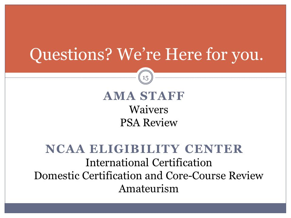 AMA STAFF Waivers PSA Review NCAA ELIGIBILITY CENTER International Certification Domestic Certification and Core-Course Review Amateurism 15 Questions