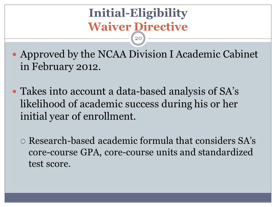 Initial-Eligibility Waiver Directive 20 Approved by the NCAA Division I Academic Cabinet in February 2012.