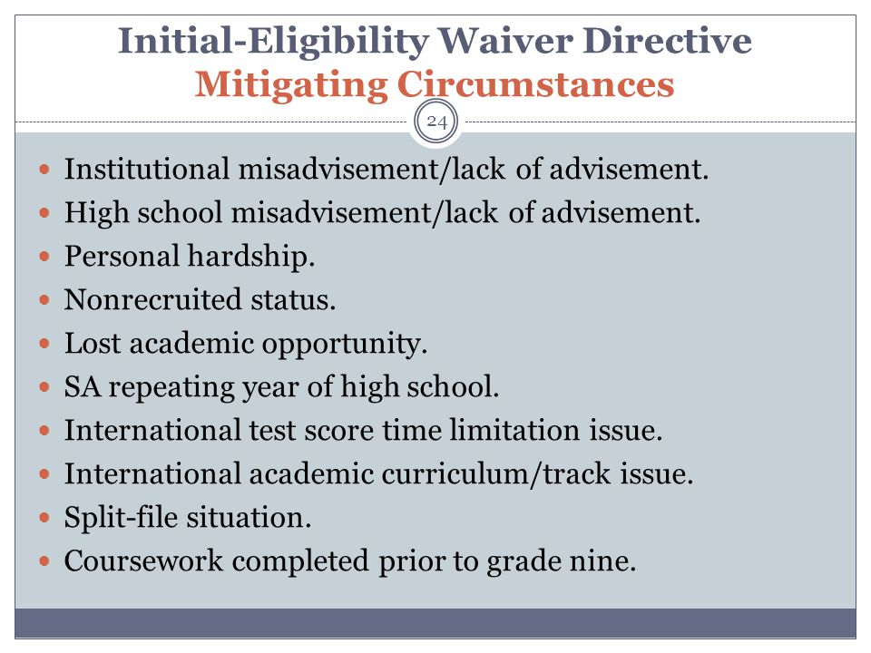 Initial-Eligibility Waiver Directive Mitigating Circumstances 24 Institutional misadvisement/lack of advisement.