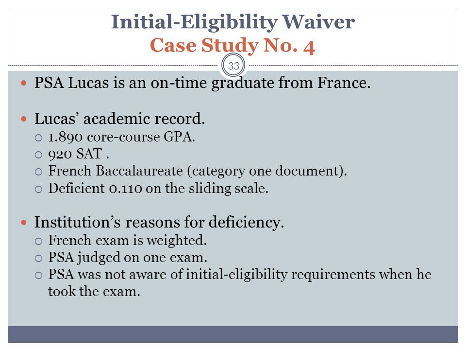 Initial-Eligibility Waiver Case Study No. 4 PSA Lucas is an on-time graduate from France.