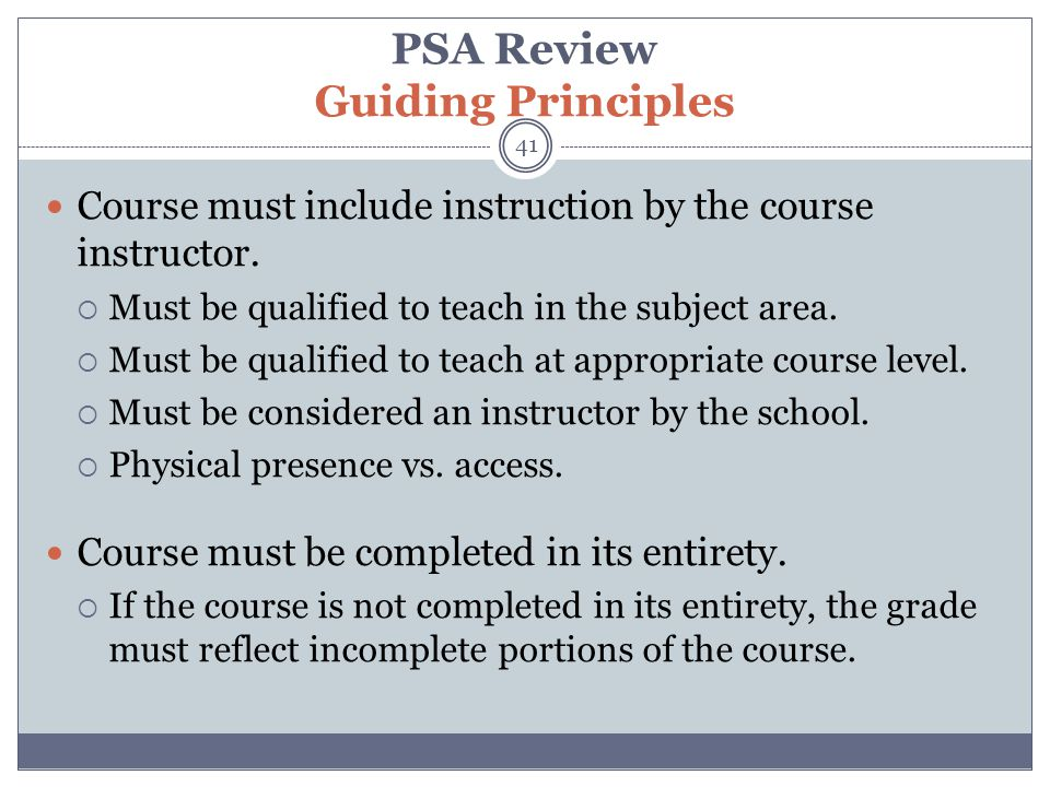 PSA Review Guiding Principles 41 Course must include instruction by the course instructor.
