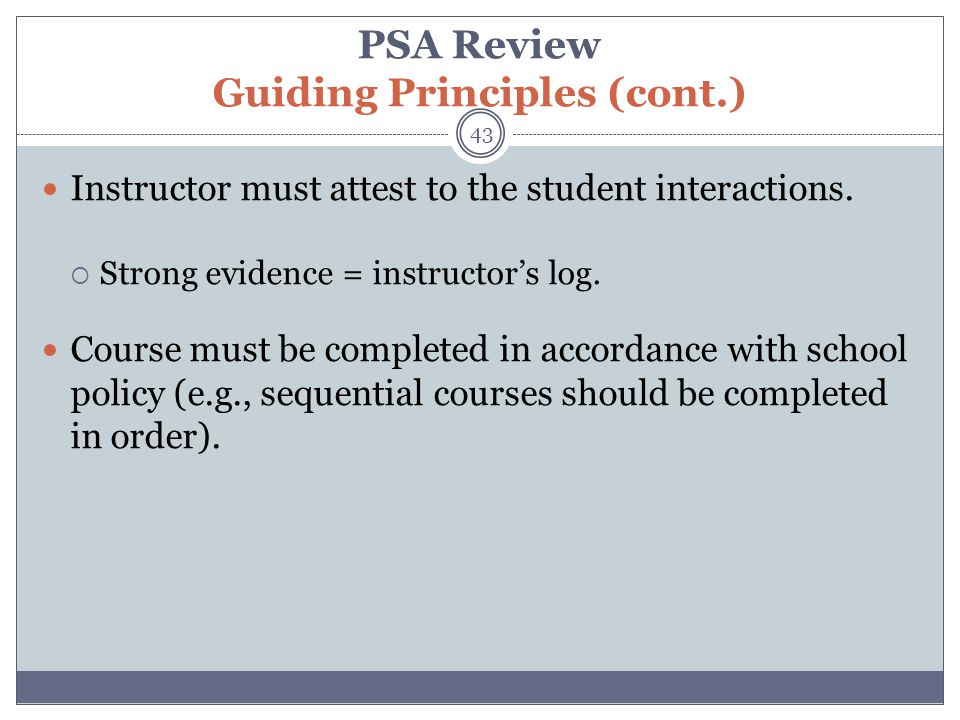 PSA Review Guiding Principles (cont.) 43 Instructor must attest to the student interactions.