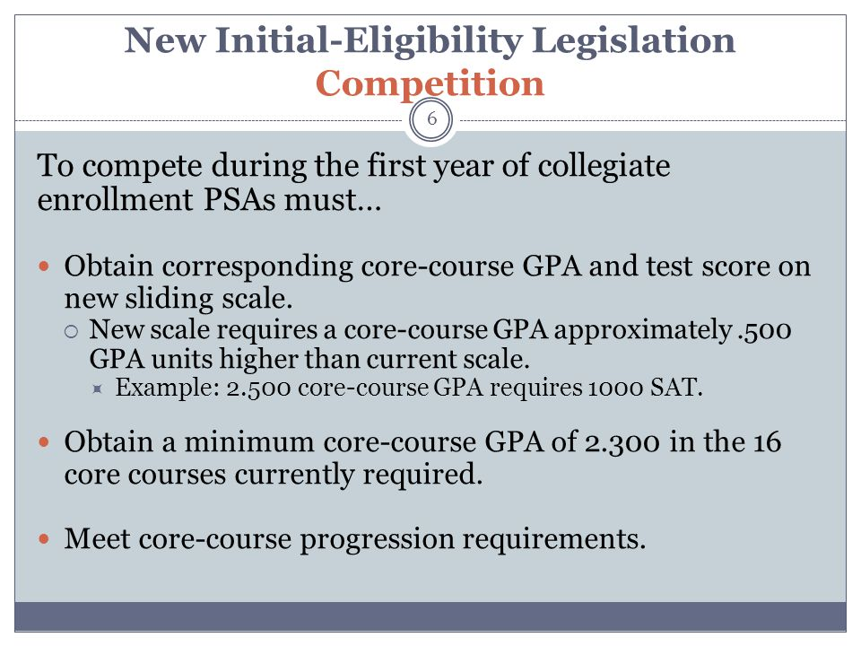 New Initial-Eligibility Legislation Core-Course Progression Requirements 7 Successfully complete 10 core courses prior to their seventh semester (or equivalent) of high school.