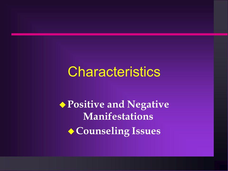 Characteristics u Positive and Negative Manifestations u Counseling Issues