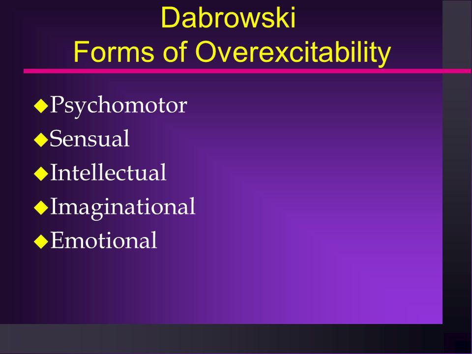 Dabrowski Forms of Overexcitability u Psychomotor u Sensual u Intellectual u Imaginational u Emotional