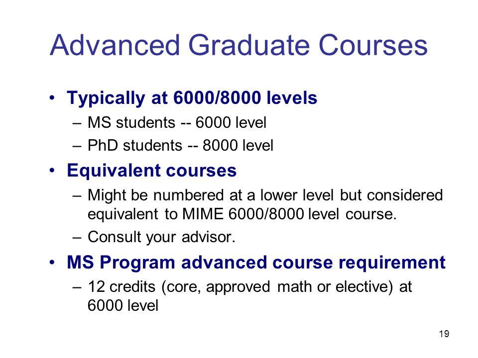 19 Typically at 6000/8000 levels –MS students -- 6000 level –PhD students -- 8000 level Equivalent courses –Might be numbered at a lower level but con