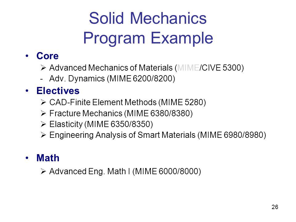 26 Solid Mechanics Program Example Core  Advanced Mechanics of Materials (MIME/CIVE 5300) -Adv.