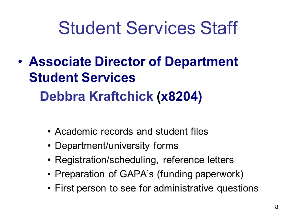 8 Student Services Staff Associate Director of Department Student Services Debbra Kraftchick (x8204) Academic records and student files Department/uni