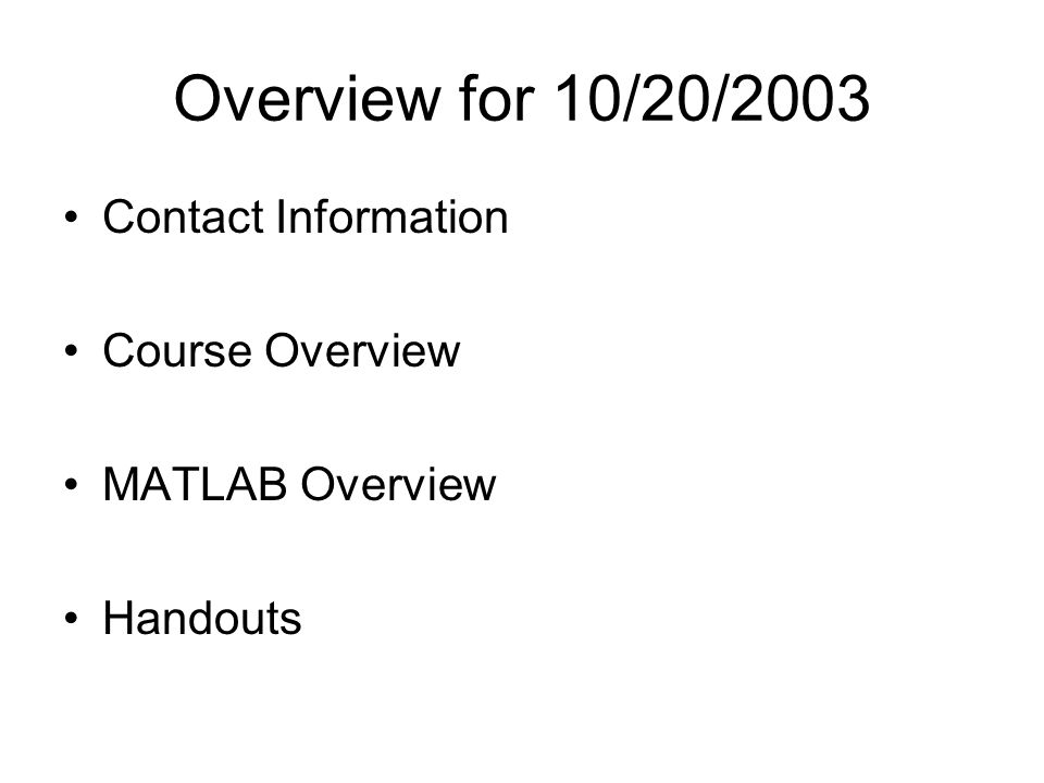 Overview for 10/20/2003 Contact Information Course Overview MATLAB Overview Handouts