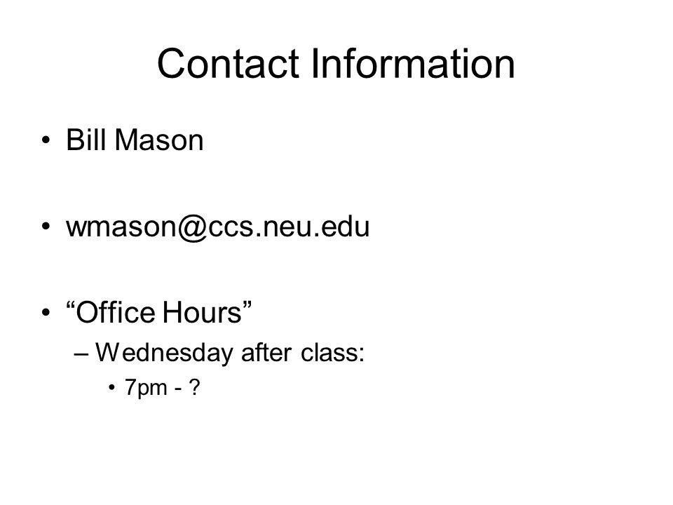 Contact Information Bill Mason wmason@ccs.neu.edu Office Hours –Wednesday after class: 7pm -