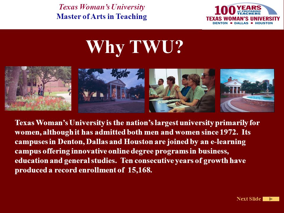 Texas Woman's University Master of Arts in Teaching Next Slide Why TWU.