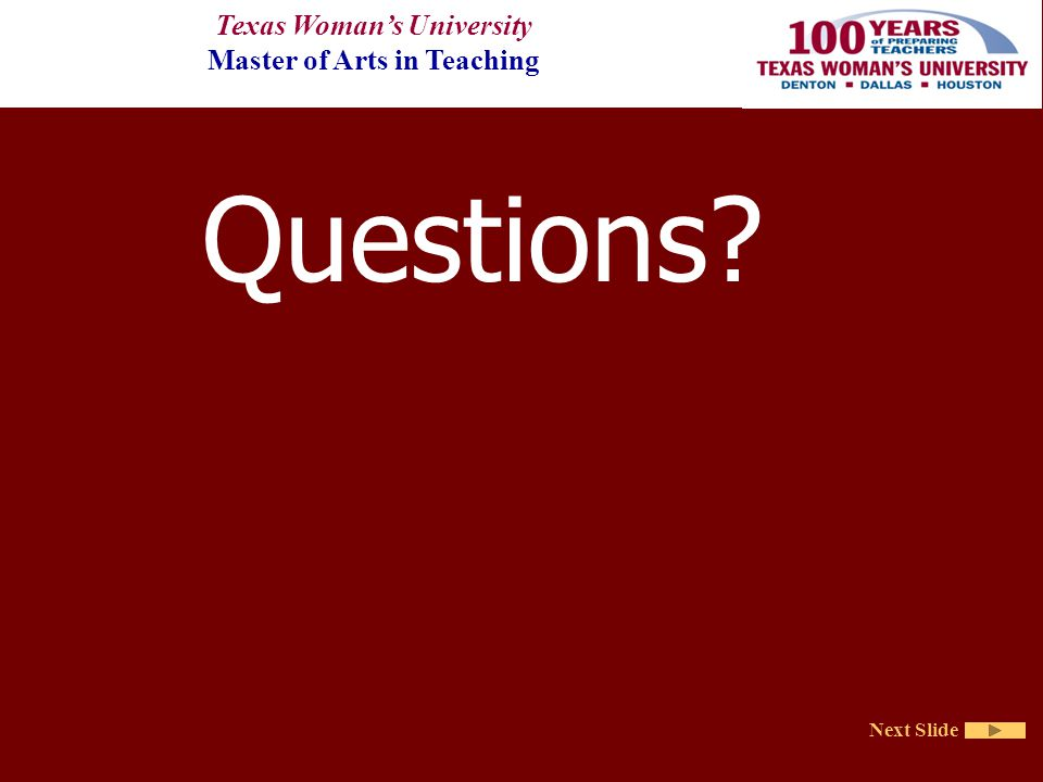 Texas Woman's University Master of Arts in Teaching Next Slide Questions