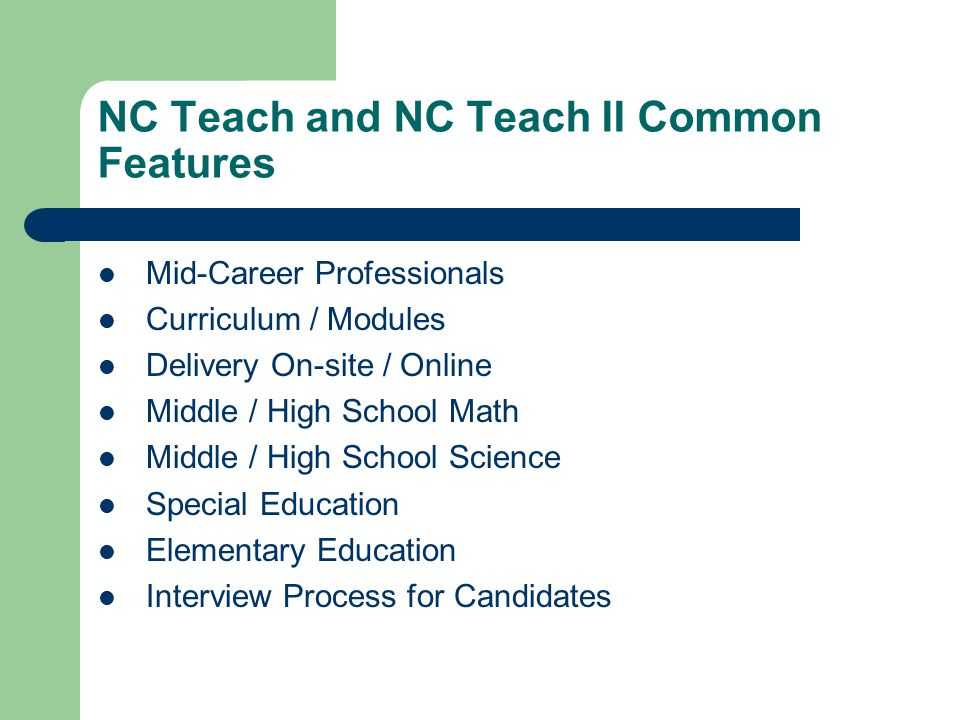 NC Teach and NC Teach II Common Features Mid-Career Professionals Curriculum / Modules Delivery On-site / Online Middle / High School Math Middle / Hi