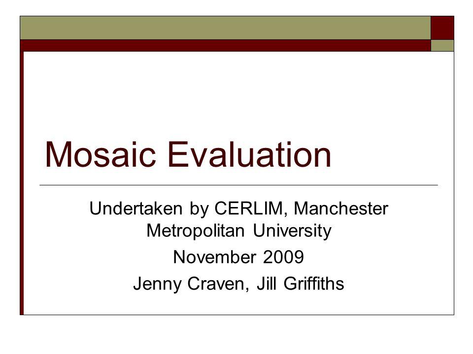 Mosaic Evaluation Undertaken by CERLIM, Manchester Metropolitan University November 2009 Jenny Craven, Jill Griffiths