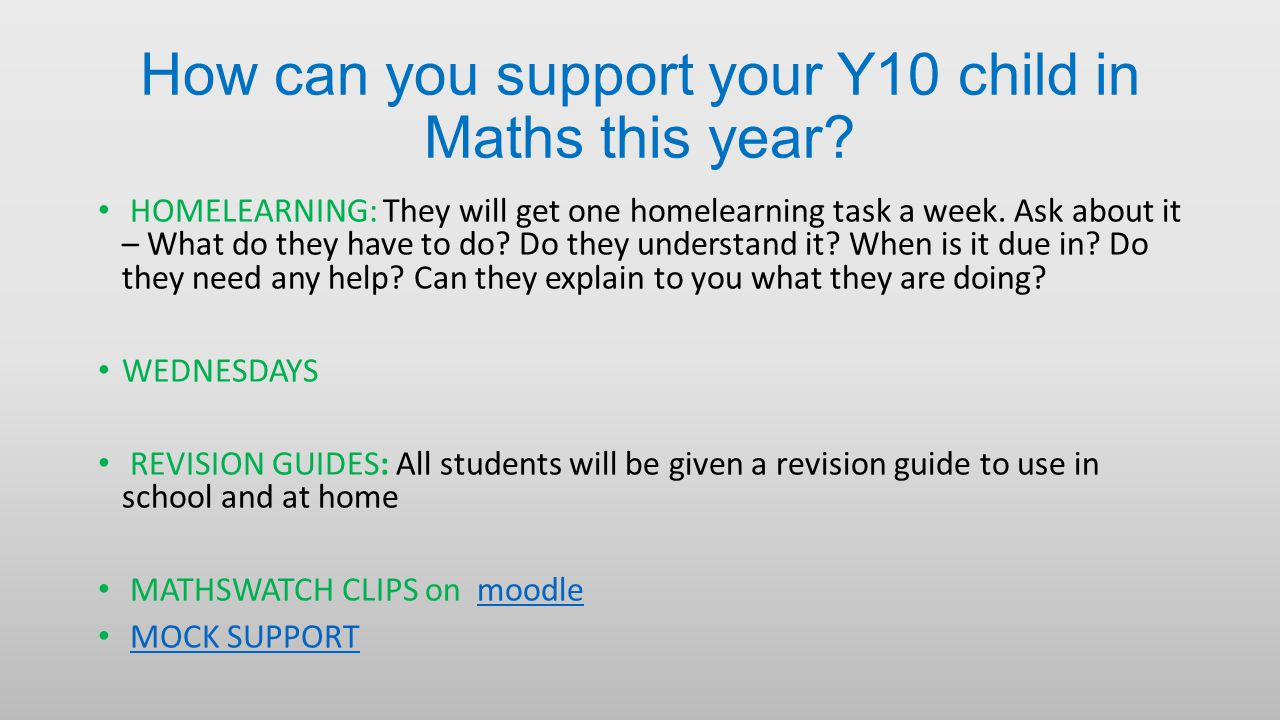 How can you support your Y10 child in Maths this year? HOMELEARNING: They will get one homelearning task a week. Ask about it – What do they have to d