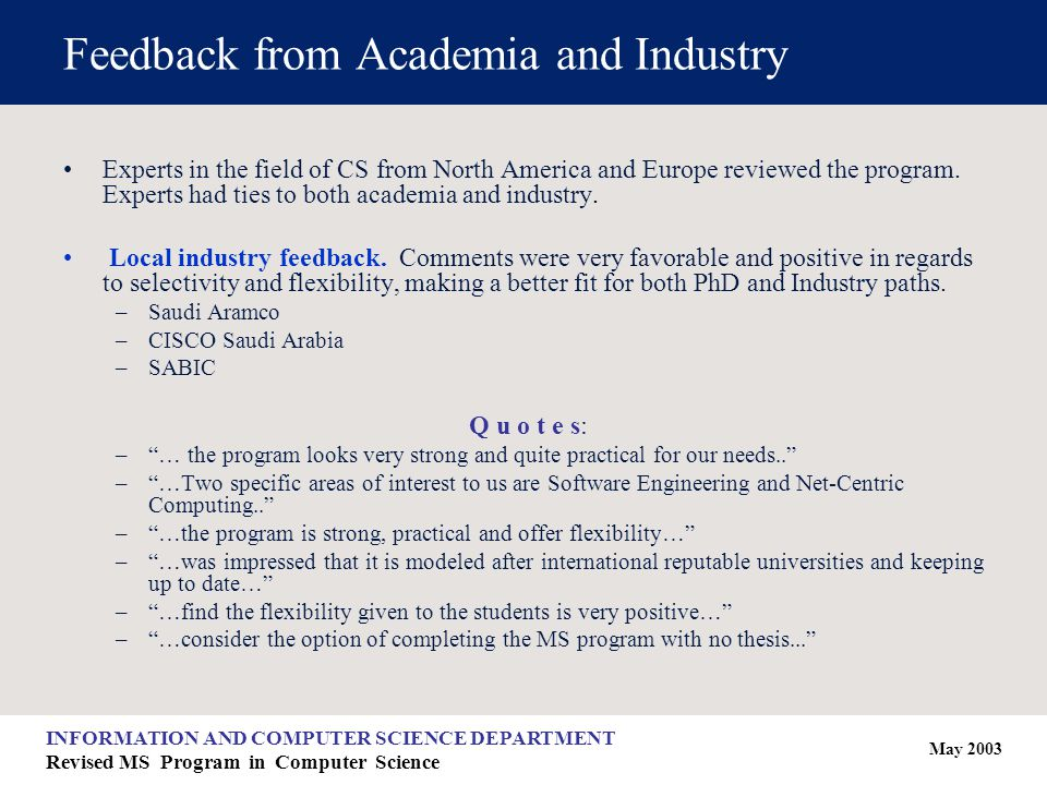 May 2003 INFORMATION AND COMPUTER SCIENCE DEPARTMENT Revised MS Program in Computer Science Feedback from Academia and Industry Experts in the field of CS from North America and Europe reviewed the program.