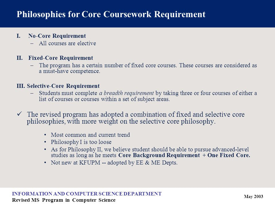 May 2003 INFORMATION AND COMPUTER SCIENCE DEPARTMENT Revised MS Program in Computer Science Philosophies for Core Coursework Requirement I.