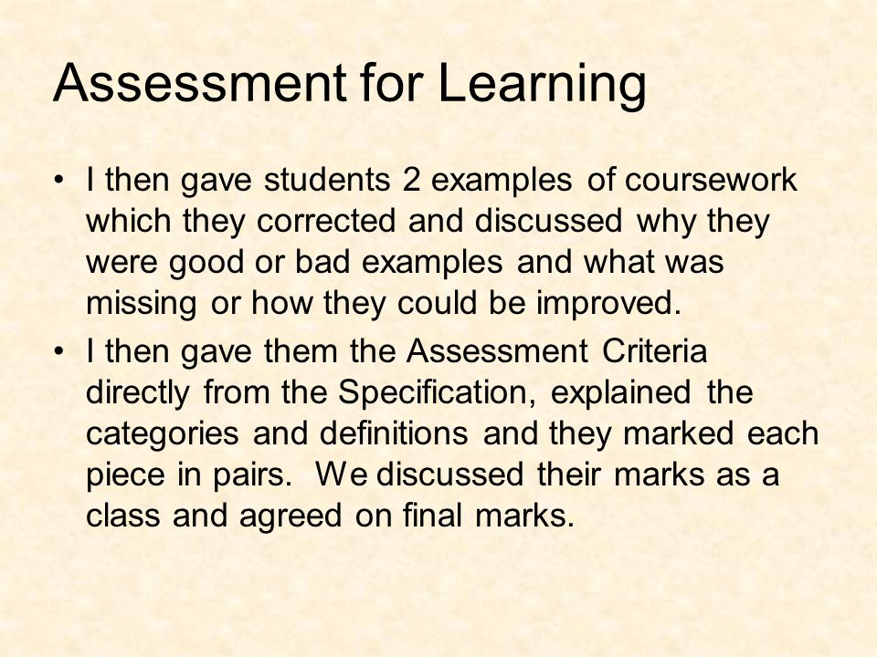 Assessment for Learning I then gave students 2 examples of coursework which they corrected and discussed why they were good or bad examples and what was missing or how they could be improved.