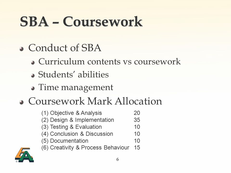 6 SBA – Coursework Conduct of SBA Curriculum contents vs coursework Students' abilities Time management Coursework Mark Allocation (1) Objective & Analysis20 (2) Design & Implementation35 (3) Testing & Evaluation10 (4) Conclusion & Discussion10 (5) Documentation10 (6) Creativity & Process Behaviour15