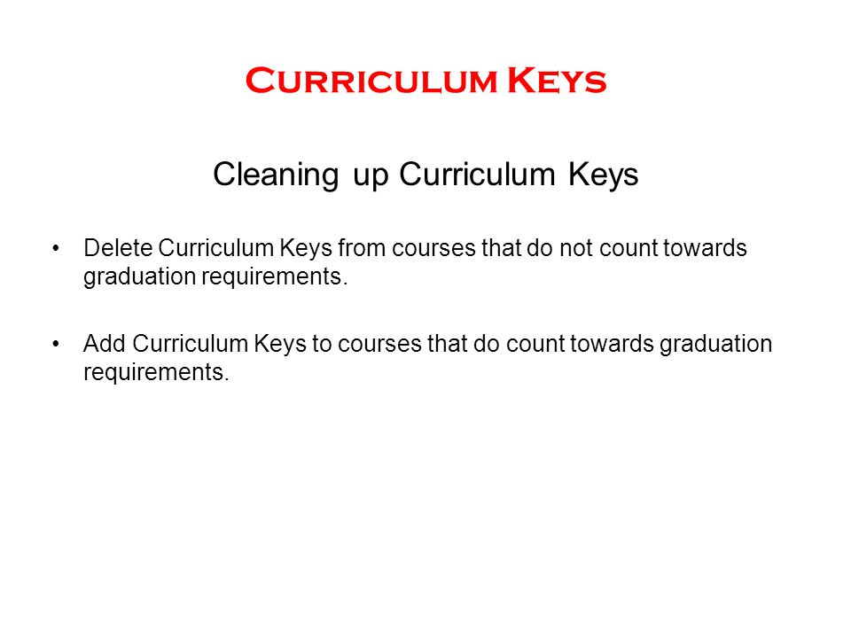 Curriculum Keys Cleaning up Curriculum Keys Delete Curriculum Keys from courses that do not count towards graduation requirements.