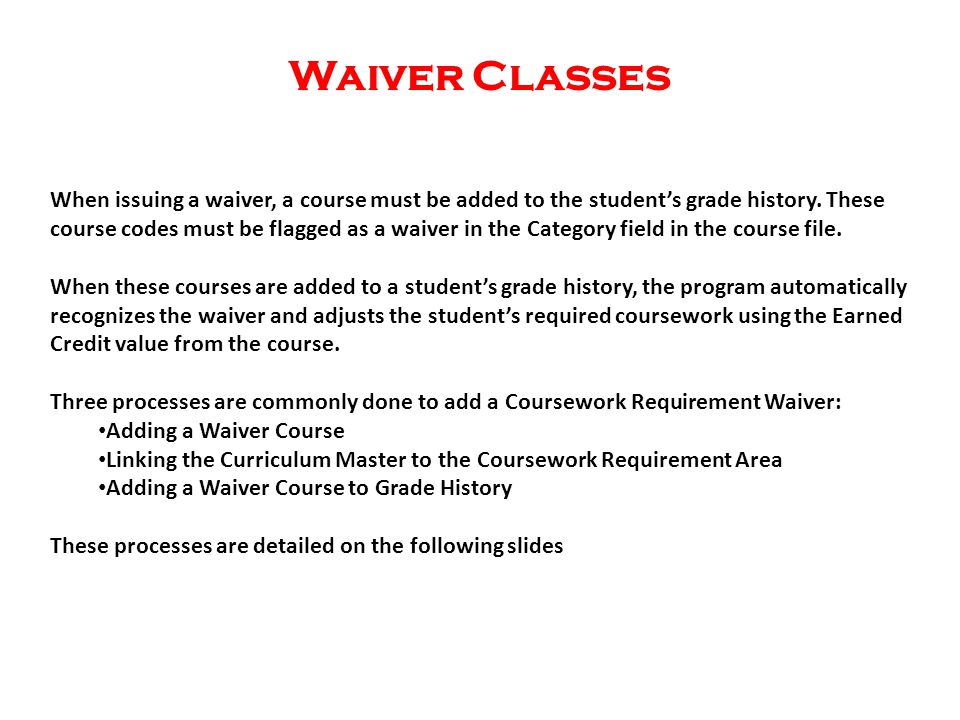 Waiver Classes When issuing a waiver, a course must be added to the student's grade history.