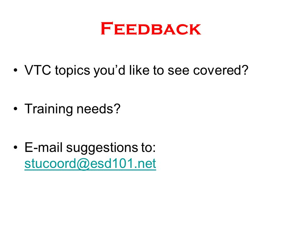 Feedback VTC topics you'd like to see covered. Training needs.