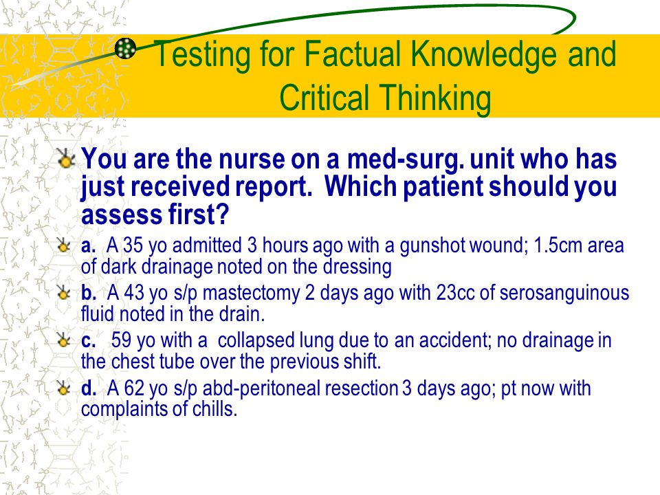 Testing for Factual Knowledge and Critical Thinking You are the nurse on a med-surg.