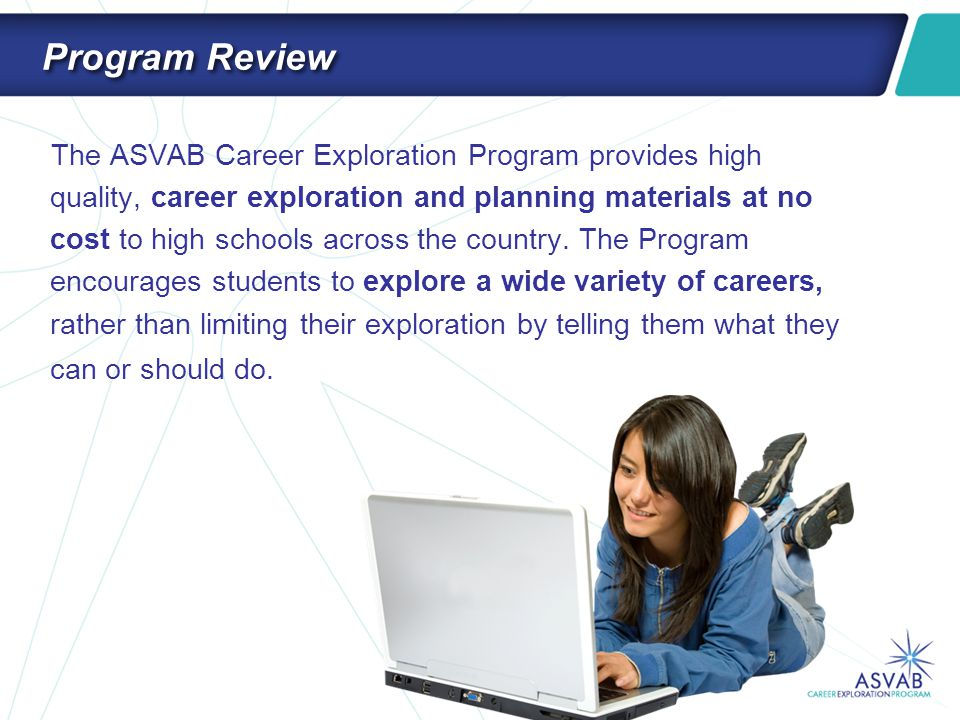 Program Review The ASVAB Career Exploration Program provides high quality, career exploration and planning materials at no cost to high schools across