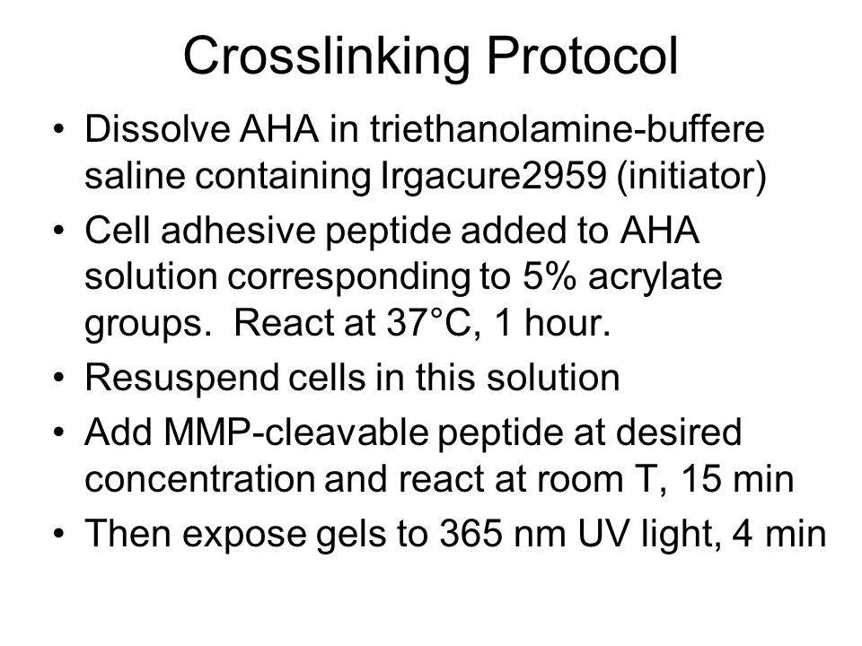 Crosslinking Protocol Dissolve AHA in triethanolamine-buffere saline containing Irgacure2959 (initiator) Cell adhesive peptide added to AHA solution corresponding to 5% acrylate groups.