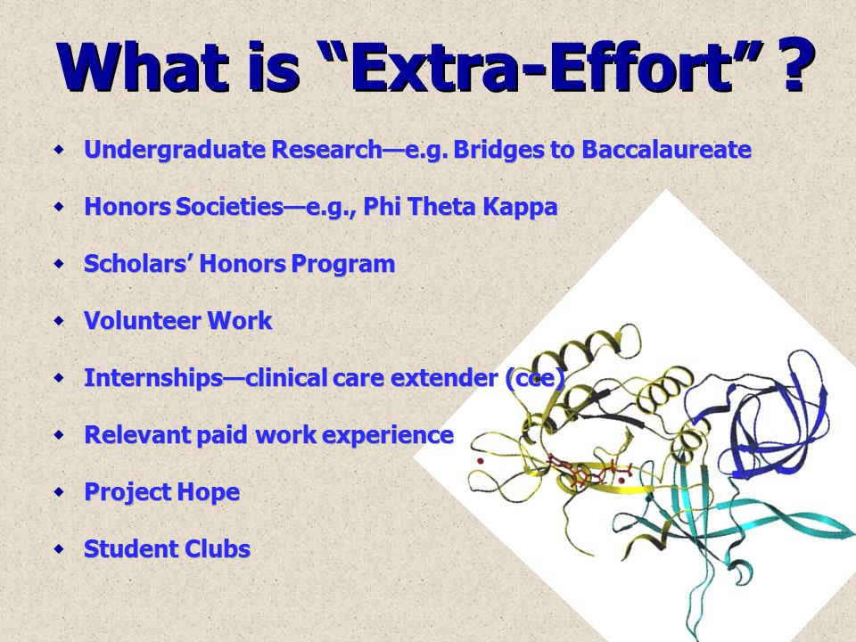 "What is ""Extra-Effort"" ?  Undergraduate Research—e.g. Bridges to Baccalaureate  Honors Societies—e.g., Phi Theta Kappa  Scholars' Honors Program "