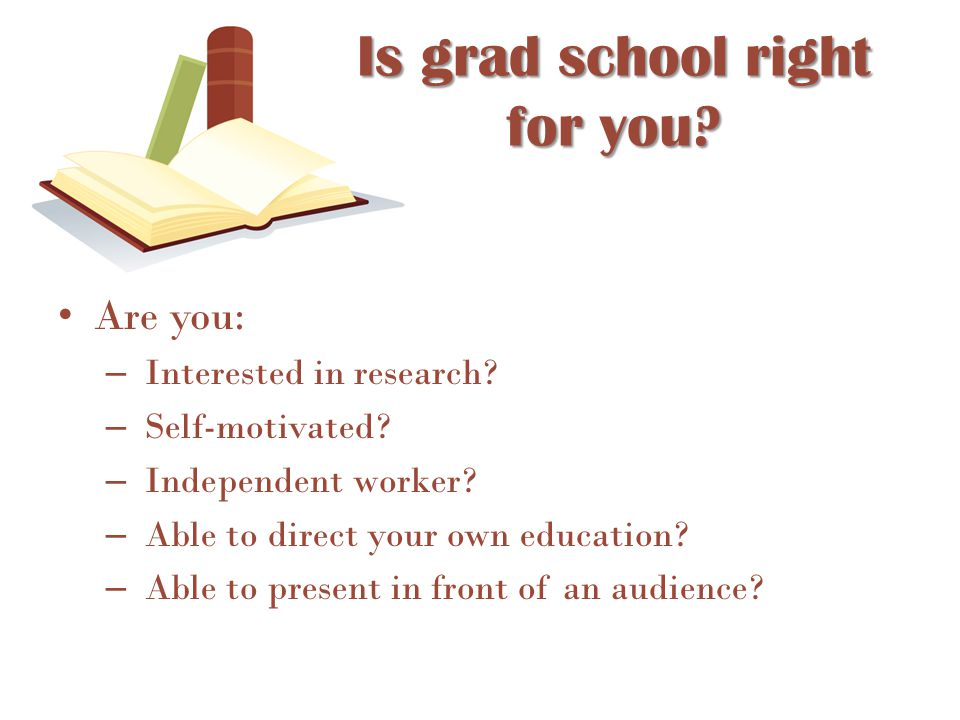 Are you: – Interested in research? – Self-motivated? – Independent worker? – Able to direct your own education? – Able to present in front of an audie