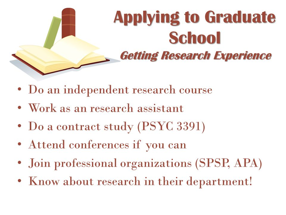Do an independent research course Work as an research assistant Do a contract study (PSYC 3391) Attend conferences if you can Join professional organi