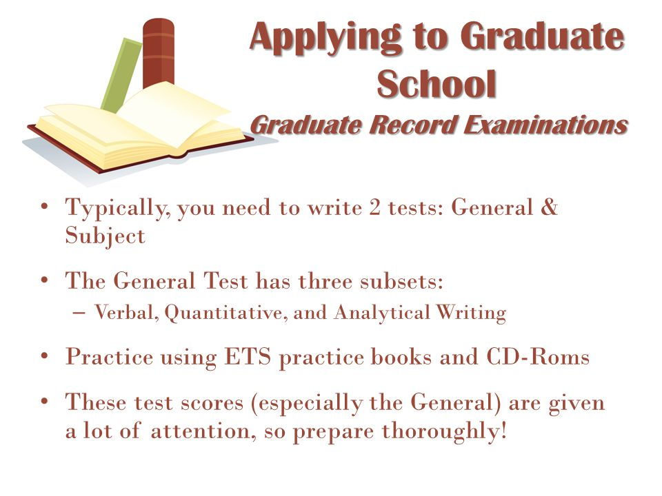 Typically, you need to write 2 tests: General & Subject The General Test has three subsets: – Verbal, Quantitative, and Analytical Writing Practice us