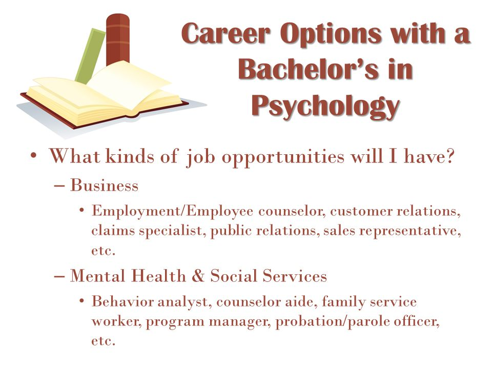 What kinds of job opportunities will I have? – Business Employment/Employee counselor, customer relations, claims specialist, public relations, sales