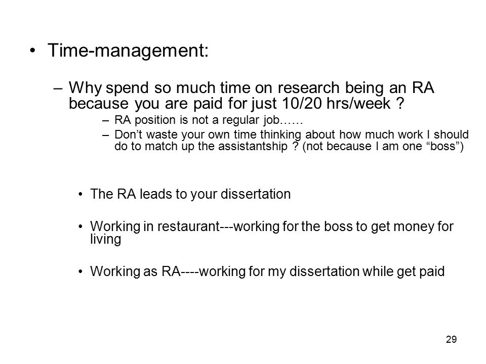 29 Time-management: –Why spend so much time on research being an RA because you are paid for just 10/20 hrs/week .