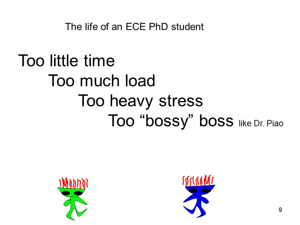 9 Too little time Too much load Too heavy stress Too bossy boss like Dr.