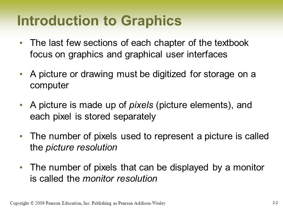 Copyright © 2009 Pearson Education, Inc. Publishing as Pearson Addison-Wesley 2-2 Introduction to Graphics The last few sections of each chapter of th