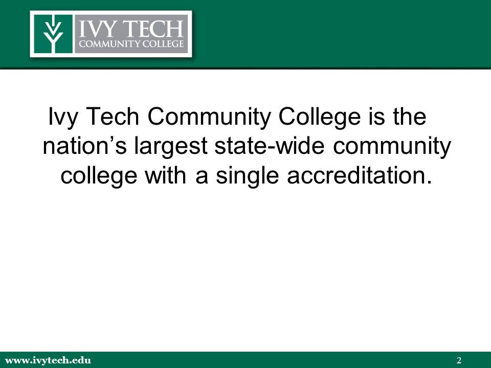 www.ivytech.edu 3 Indiana's 2nd Largest College/University Annualized Headcount (Credit) Source: ICHE SIS Annual Data Collection 2004-2005/2005-2006 111,000* students in 2006-07