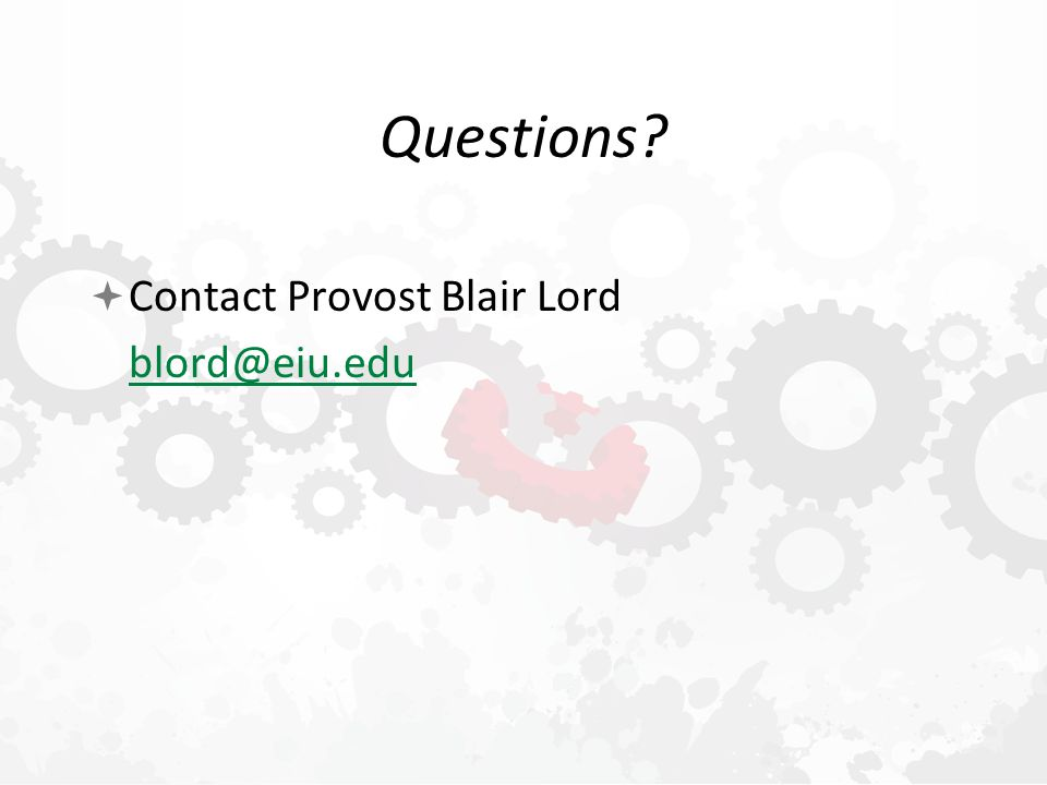 Questions  Contact Provost Blair Lord blord@eiu.edu