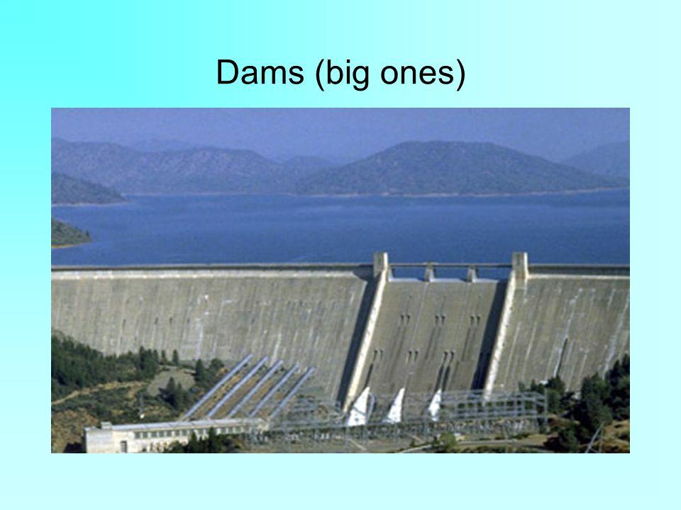 Dams (big ones)