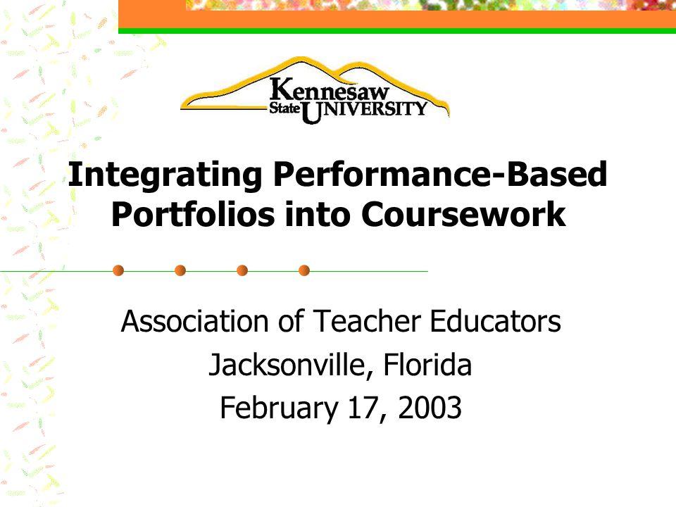 Integrating Performance-Based Portfolios into Coursework Association of Teacher Educators Jacksonville, Florida February 17, 2003