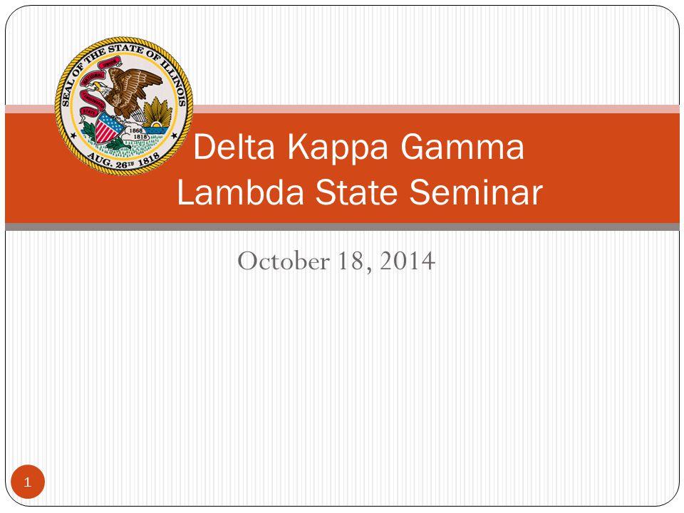 October 18, 2014 1 Delta Kappa Gamma Lambda State Seminar
