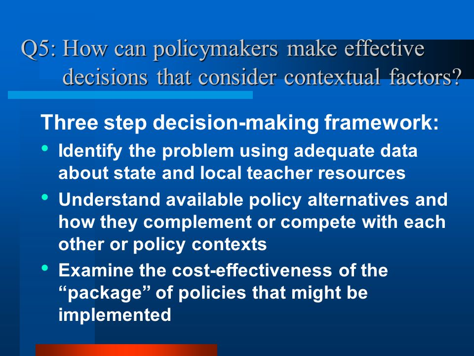 Q5: How can policymakers make effective decisions that consider contextual factors.