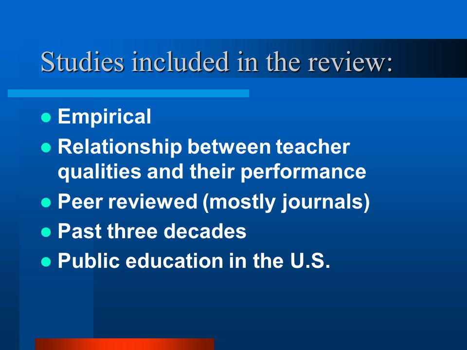 Wide variety of studies included in the review: Multiple outcomes Range of methods Five teacher attributes