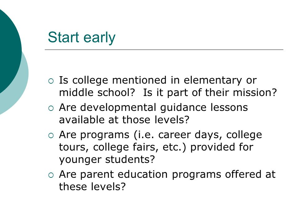 Start early  Is college mentioned in elementary or middle school.