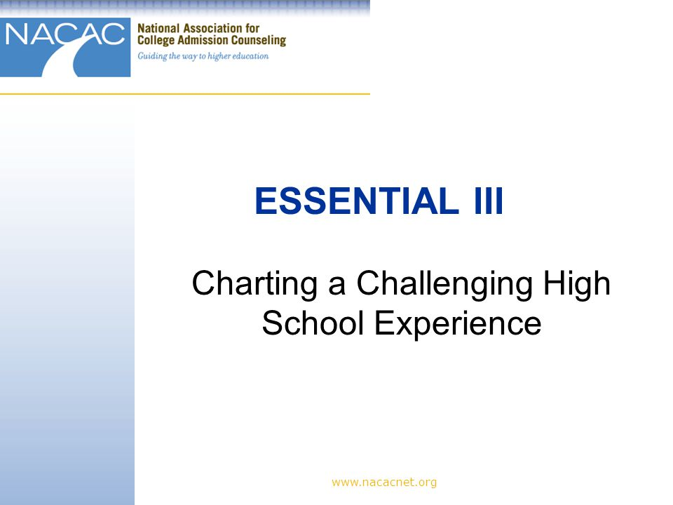 www.nacacnet.org ESSENTIAL III Charting a Challenging High School Experience