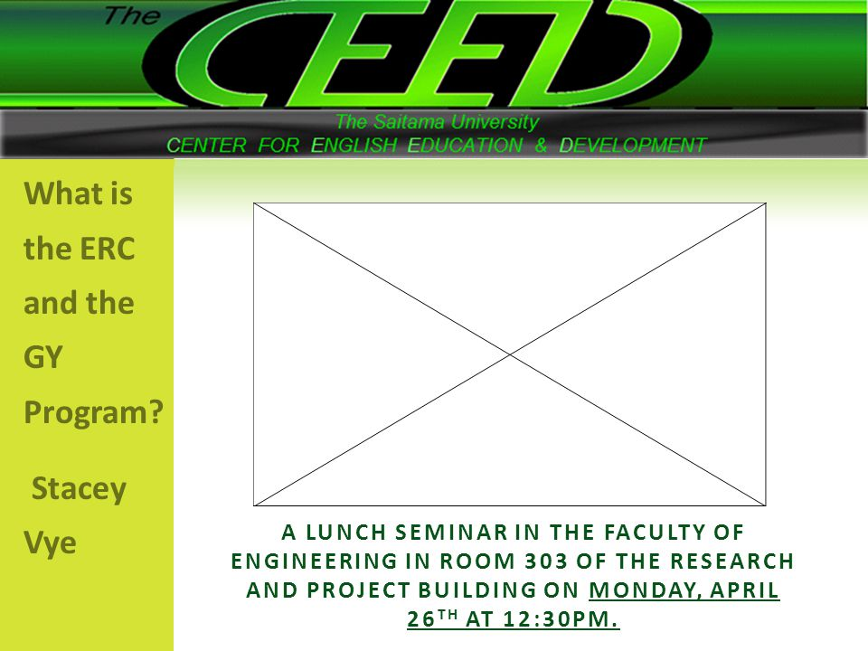 A LUNCH SEMINAR IN THE FACULTY OF ENGINEERING IN ROOM 303 OF THE RESEARCH AND PROJECT BUILDING ON MONDAY, APRIL 26 TH AT 12:30PM. What is the ERC and